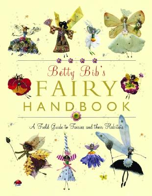 Image for Betty Bib's Fairy Handbook: A Field Guide to Fairies And Their Habitats