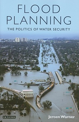 Image for Flood Planning: The Politics of Water Security (International Library of Political Studies)