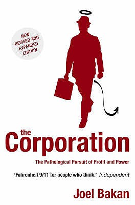 The Corporation: The Pathological Pursuit of Profit and Power, Bakan, Joel