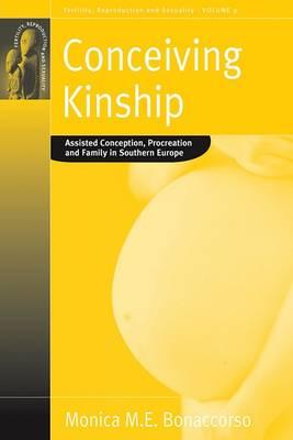Image for CONCEIVING KINSHIP ASSISTED CONCEPTION, PROCREATIO AND FAMILY IN SOUTHERN EUROPE