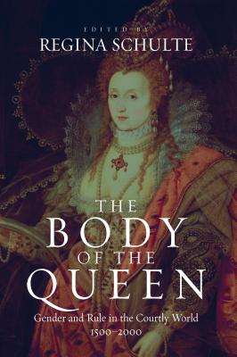 Image for The Body of the Queen: Gender and Rule in the Courtly World, 1500-2000