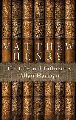Image for Matthew Henry: His Life and Influence (Biography)
