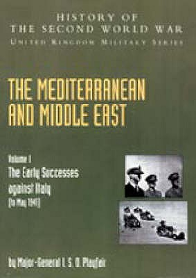 The Mediterranean and Middle East: Volume I The Early Successes Against Italy (To May 1941): History of the Second World War: United Kingdom Mility ... World War United Kingdom Military) (v. I), Playfair, I. S. O.