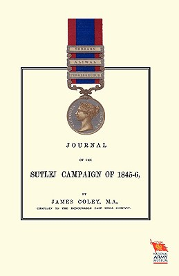 Journal of the Sutlej Campaign of 1845-46, Coley, M.A. James