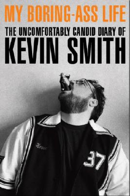 Image for MY BORING ASS LIFE  The Uncomfortably Candid Diary of Kevin Smith