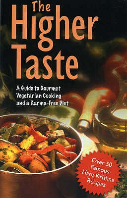 HIGHER TASTE: A GUIDE TO GOURMET VEGETARIAN COOKING AND A KARMA-FREE DIET, BHUTATMA, DASA