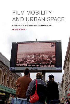 Image for Film, Mobility and Urban Space: A Cinematic Geography of Liverpool