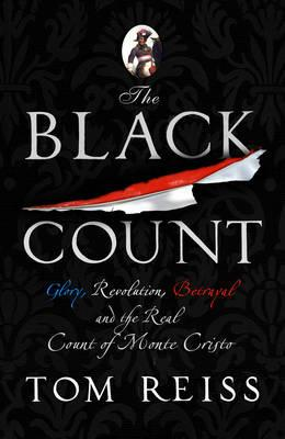 Black Count: Glory, Revolution, Betrayal and the Real Count of Monte Cristo, REISS, Tom