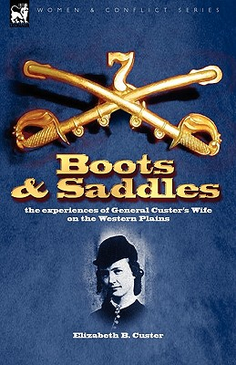 Boots and Saddles: the experiences of General Custer's Wife on the Western Plains, Custer, Elizabeth B.