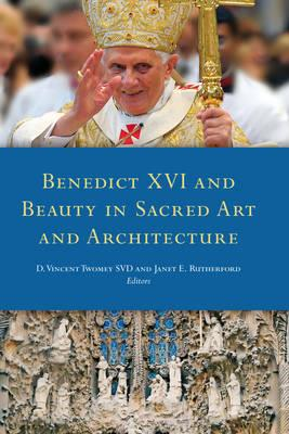 Benedict XVI and Beauty in Sacred Art and Architecture, D. Vincent Twomey, ed.