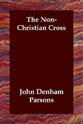 The Non-Christian Cross, Parsons, John Denham