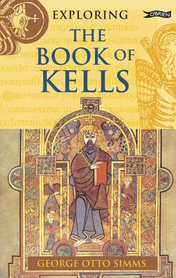 Exploring the Book of Kells, George Otto Simms