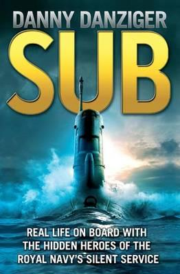 Sub: Life on Board with the Hidden Heroes of Britain's Deadliest Force, DANZIGER, Danny