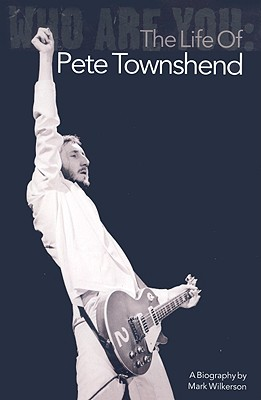 Who Are You: The Life Of Pete Townshend, Mark Wilkerson