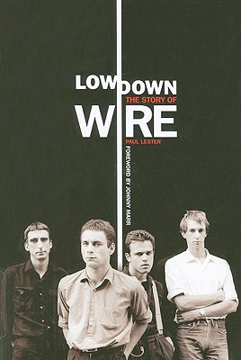 Lowdown: The Story of Wire, Lester, Paul