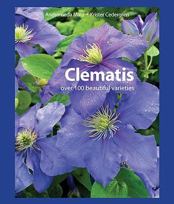 Clematis: Over 100 Beautiful Varieties, Matz, Andromeda; Cedergren, Krister
