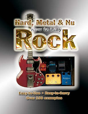 How To Play Hard, Metal & Nu Rock: Easy-to-Use, Easy-to-Carry, Over 100 Examples, Heatley, Michael