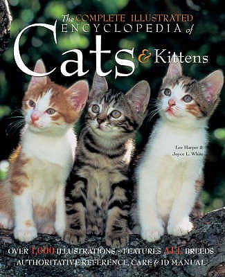 Image for The Complete Illustrated Encyclopedia of Cats and Kittens: Authoritative Reference Care and ID Manual by Harper, Lee, White, Joyce L. (2008) Hardcover