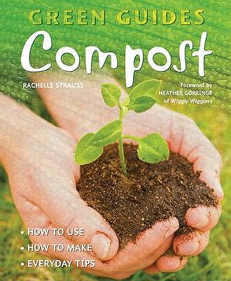 Compost: How to Use, How to Make, Everyday Tips (Green Guides), Strauss, Rachelle