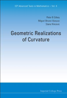 Geometric Realizations of Curvature (ICP Advanced Texts in Mathematics), Miguel Brozos Vazquez; Peter B. Gilkey; Stana Nikcevic