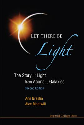 Let There Be Light: The Story of Light from Atoms to Galaxies (2nd Edition), Ann Breslin; Alex Montwill