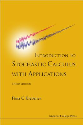 Introduction To Stochastic Calculus With Applications (3rd Edition), Klebaner, Fima C