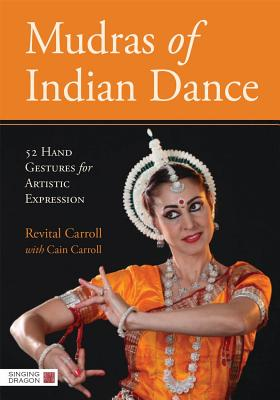 Mudras of Indian Dance: 52 Hand Gestures for Artistic Expression, Carroll, Revital