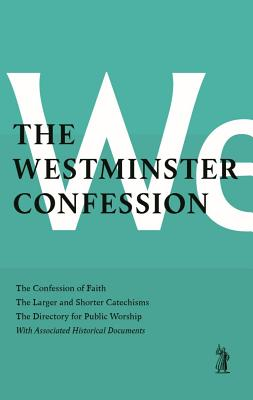 Image for The Westminster Confession: : The Confession of Faith, the Larger and Shorter Catechisms, the Sum of Saving Knowledge, the Directory for Public Worship, with Associated Historical Documents