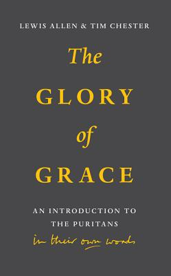 Image for The Glory of Grace: An Introduction to the Puritans in Their Own Words