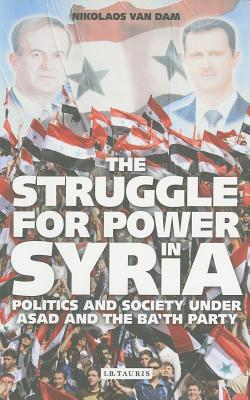 The Struggle for Power in Syria: Politics and Society under Asad and the Ba'th Party, van Dam, Nikolaos