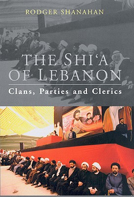 The Shi'a of Lebanon: Clans, Parties and Clerics, Rodger Shanahan