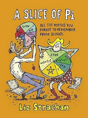 A Slice of Pie - All the Maths You Forgot to Remember From School, Liz Strachan