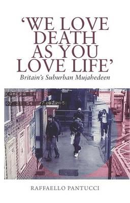'We Love Death As You Love Life': Britain's Suburban Mujahedeen, Raffaello Pantucci