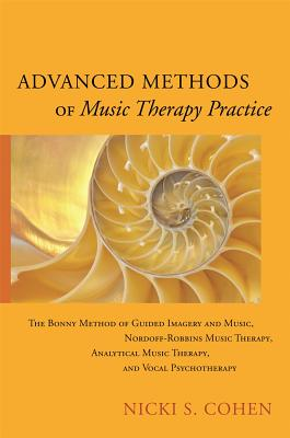 Advanced Methods of Music Therapy Practice: Analytical Music Therapy, The Bonny Method of Guided Imagery and Music, Nordoff-Robbins Music Therapy, and Vocal Psychotherapy, Cohen, Nicki S.
