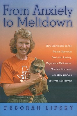 Image for From Anxiety to Meltdown  How Individuals on the Autism Spectrum Deal with Anxiety, Experience Meltdowns, Manifest Tantrums, and How You Can Intervene Effectively