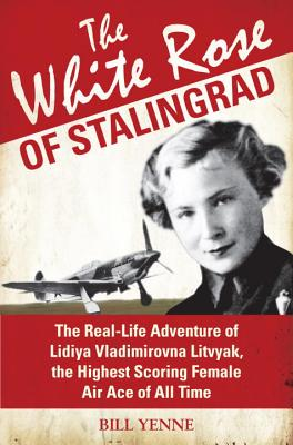Image for The White Rose of Stalingrad: The Real-Life Adventure of Lidiya Vladimirovna Litvyak, the Highest Scoring Female Air Ace of All Time (General Aviation)