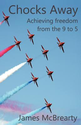 Chocks Away: Achieving Freedom from the 9 to 5, James McBrearty