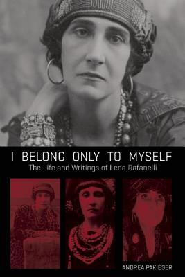 Image for I Belong Only to Myself: The Life and Writings of Leda Rafanelli