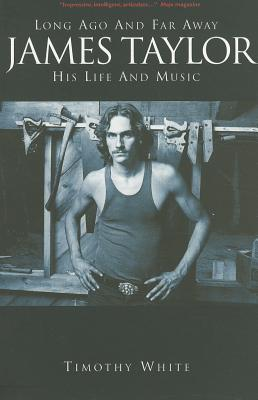 Long Ago and Far Away: James Taylor His Life and Music, White, Timothy; Glazer, Mitch