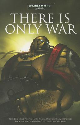 Image for THERE IS ONLY WAR - WARHAMMER 40,000 FEATURING SPACE WOLVES, BLOOD ANGELS, DEATHWATCH... AND MUCH MORE