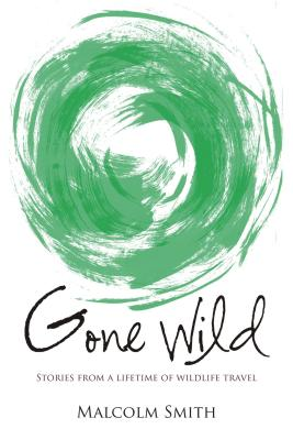 Image for Gone Wild: Stories from a Lifetime of Wildlife Travel