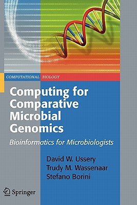 Computing for Comparative Microbial Genomics: Bioinformatics for Microbiologists (Computational Biology), Ussery, David Wayne; Wassenaar, Trudy M.; Borini, Stefano