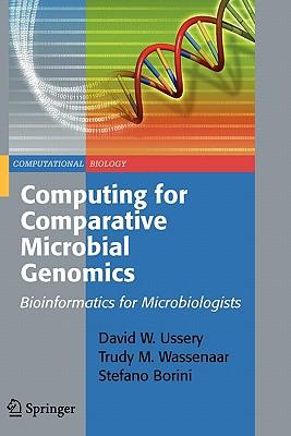 Computing for Comparative Microbial Genomics: Bioinformatics for Microbiologists (Computational Biology), Ussery, David Wayne; Wassenaar, Trudy M.; Borini, Stefano