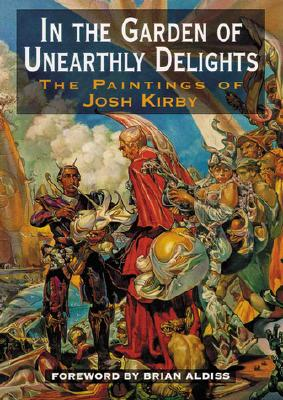 Image for IN THE GARDEN OF UNEARTHLY DELIGHTS: THE PAINTINGS OF JOSH KIRBY