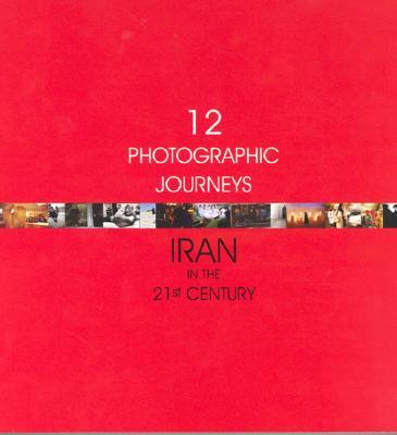Image for Twelve Photographic Journeys: Iran in the Twenty-First Century