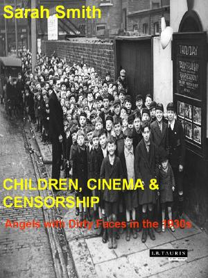 Children, Cinema And Censorship: From Dracula To Dead End Kids, Smith, Sarah