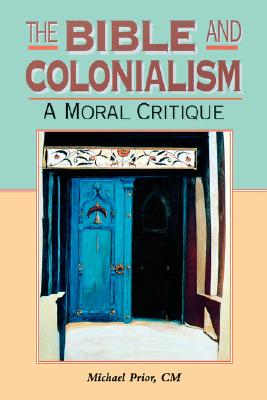 Image for The Bible and Colonialism: A Moral Critique (Biblical Seminar)
