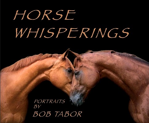 Image for Horse Whisperings: Portraits by Bob Tabor