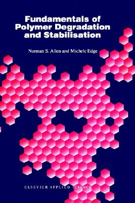 Fundamentals of Polymer Degradation and Stabilization, Allen, N.S.; Edge, M.