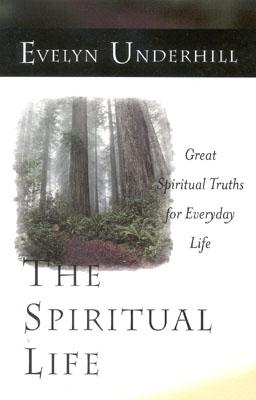 The Spiritual Life: Great Spiritual Truths for Everyday Life, Underhill, Evelyn